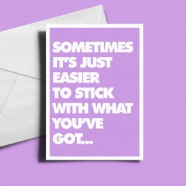 Alternative Greetings Card - Stick With What You've Got