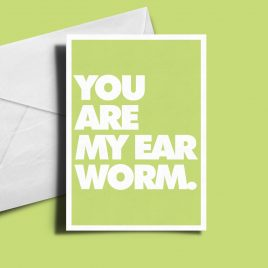 Alternative Greetings Card - You Are My Earworm
