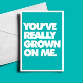 Alternative Greetings Card - You've Really Grown On Me