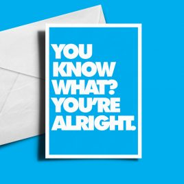 Alternative Valentine's Day Card - You Know What? You're Alright.