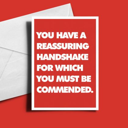 Alternative Valentine's Day Card - You Have A Reassuring Handshake.