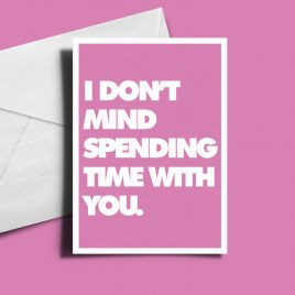 Alternative Valentine's Day Card - I Don't Mind Spending Time With You.