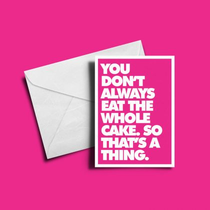 Alternative Valentine's Day Card - You Don't Always Eat The Whole Cake.
