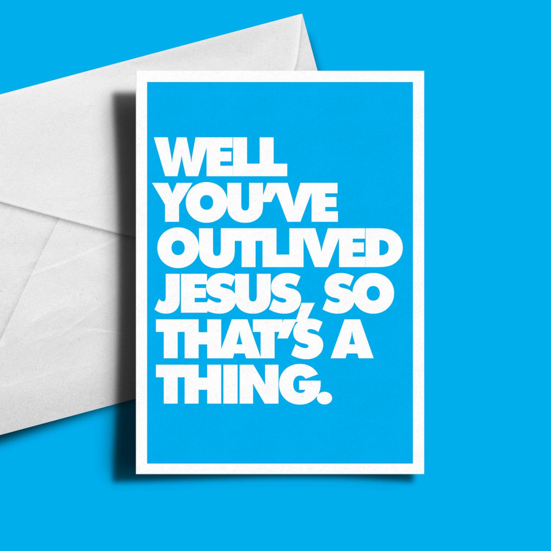 Alternative Birthday Card Well youve outlived Jesus Rocket Bunny – Alternative Birthday Greetings