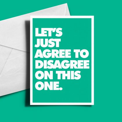 Alternative Birthday Card - Let's Just Agree To Disagree...