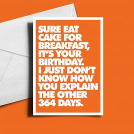 Alternative Birthday Card - Sure Eat The Whole Cake...
