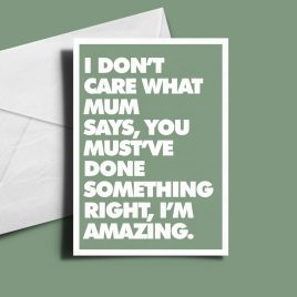 Alternative Father's Day Card - I Don't Care What Mum Says.