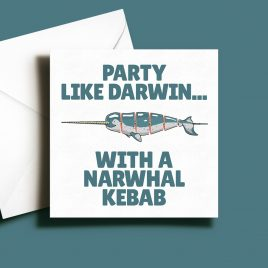 Alternative Greetings Card - Party Like Darwin Narwhal Kebab